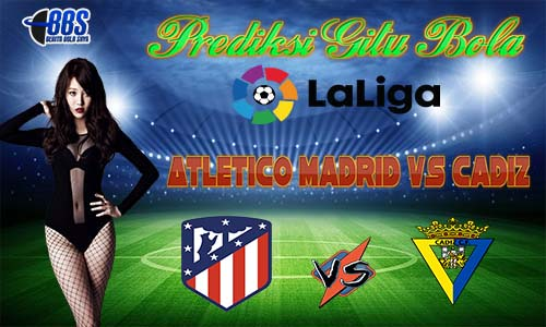 Prediksi Atletico Madrid Vs Cadiz 08 November 2020 Beritabolasaya
