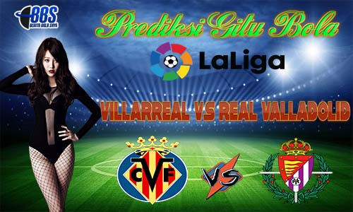 Prediksi Villarreal Vs Real Valladolid 03 November 2020 Beritabolasaya